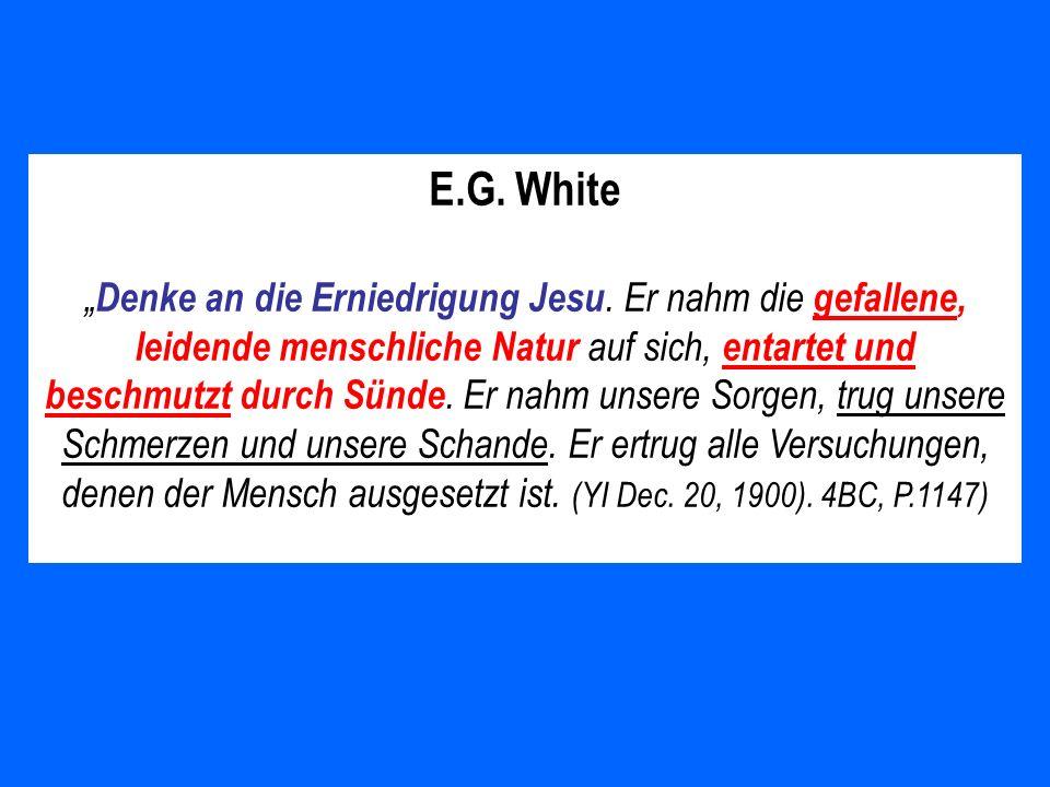 E.G. White Denke an die Erniedrigung Jesu. Er nahm die gefallene, leidende menschliche Natur auf sich, entartet und beschmutzt durch Sünde. Er nahm un