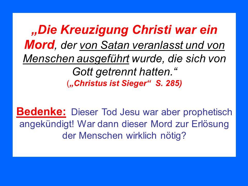 Die Kreuzigung Christi war ein Mord, der von Satan veranlasst und von Menschen ausgeführt wurde, die sich von Gott getrennt hatten. (Christus ist Sieg