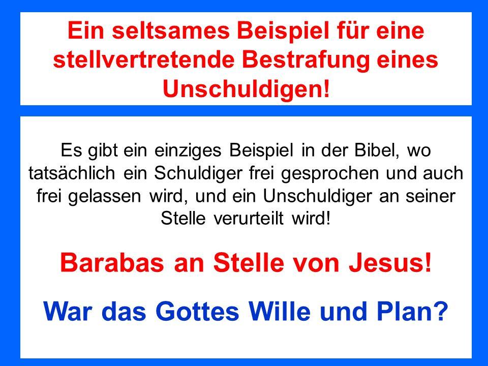 Es gibt ein einziges Beispiel in der Bibel, wo tatsächlich ein Schuldiger frei gesprochen und auch frei gelassen wird, und ein Unschuldiger an seiner