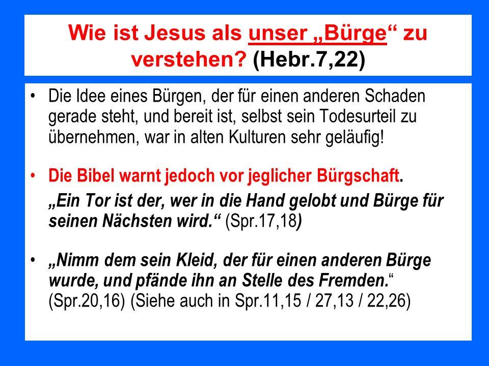 Wie ist Jesus als unser Bürge zu verstehen? (Hebr.7,22) Die Idee eines Bürgen, der für einen anderen Schaden gerade steht, und bereit ist, selbst sein