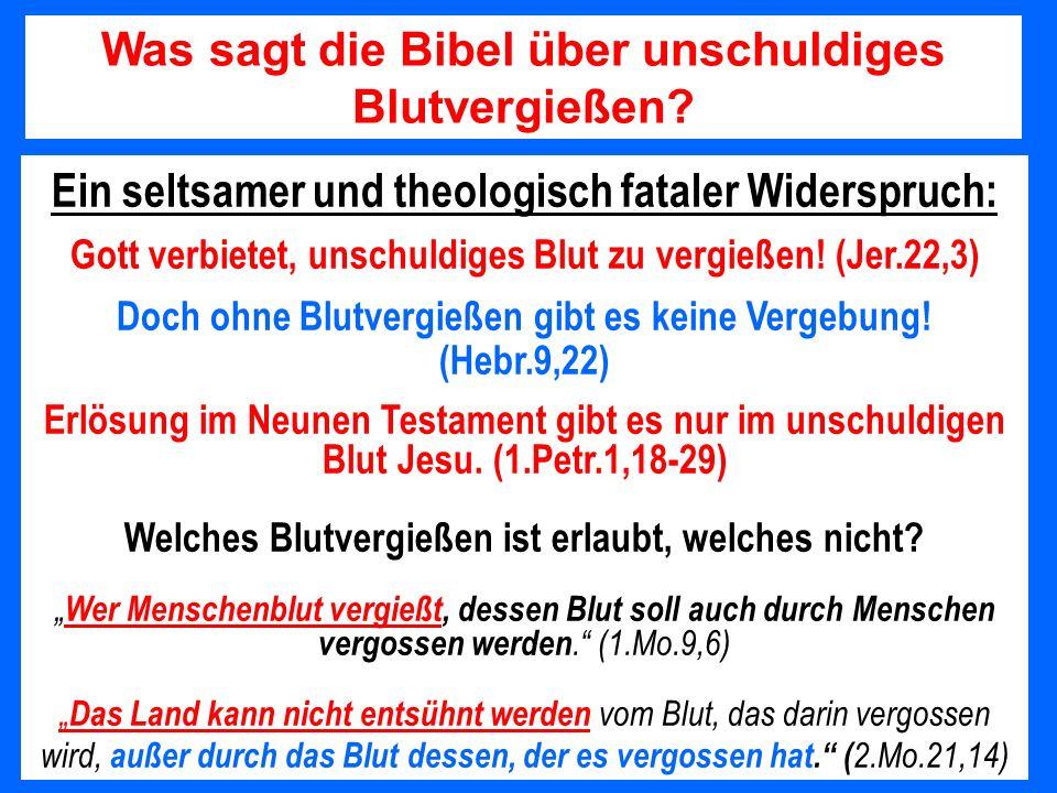 Ein seltsamer und theologisch fataler Widerspruch: Gott verbietet, unschuldiges Blut zu vergießen! (Jer.22,3) Doch ohne Blutvergießen gibt es keine Ve