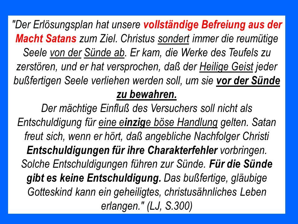 Der Erlösungsplan hat unsere vollständige Befreiung aus der Macht Satans zum Ziel.