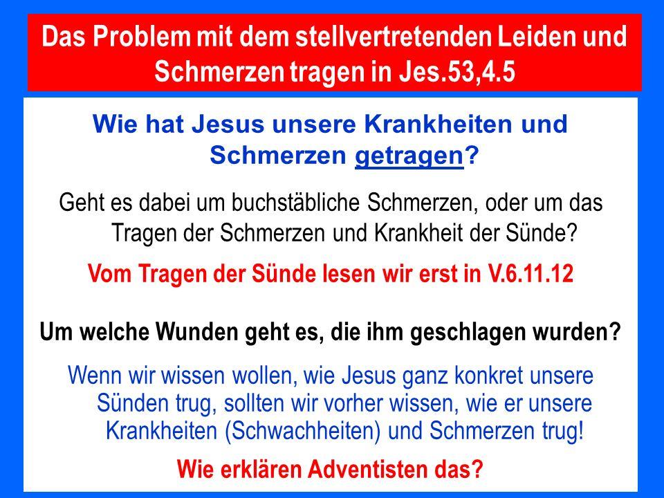 Das Problem mit dem stellvertretenden Leiden und Schmerzen tragen in Jes.53,4.5 Wie hat Jesus unsere Krankheiten und Schmerzen getragen? Geht es dabei