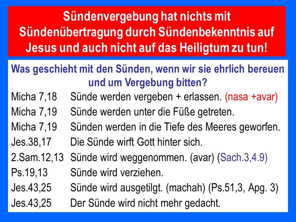 Sündenvergebung hat nichts mit Sündenübertragung durch Sündenbekenntnis auf Jesus und auch nicht auf das Heiligtum zu tun! Was geschieht mit den Sünde
