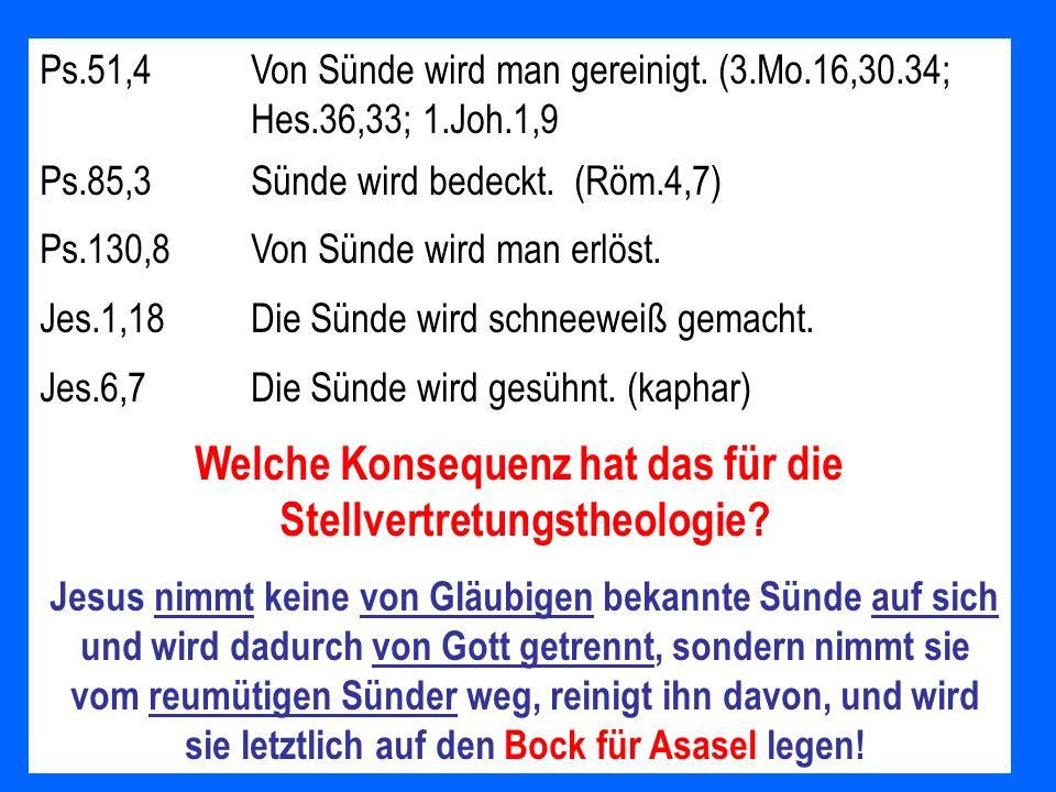 Ps.51,4Von Sünde wird man gereinigt. (3.Mo.16,30.34; Hes.36,33; 1.Joh.1,9 Ps.85,3Sünde wird bedeckt. (Röm.4,7) Ps.130,8Von Sünde wird man erlöst. Jes.
