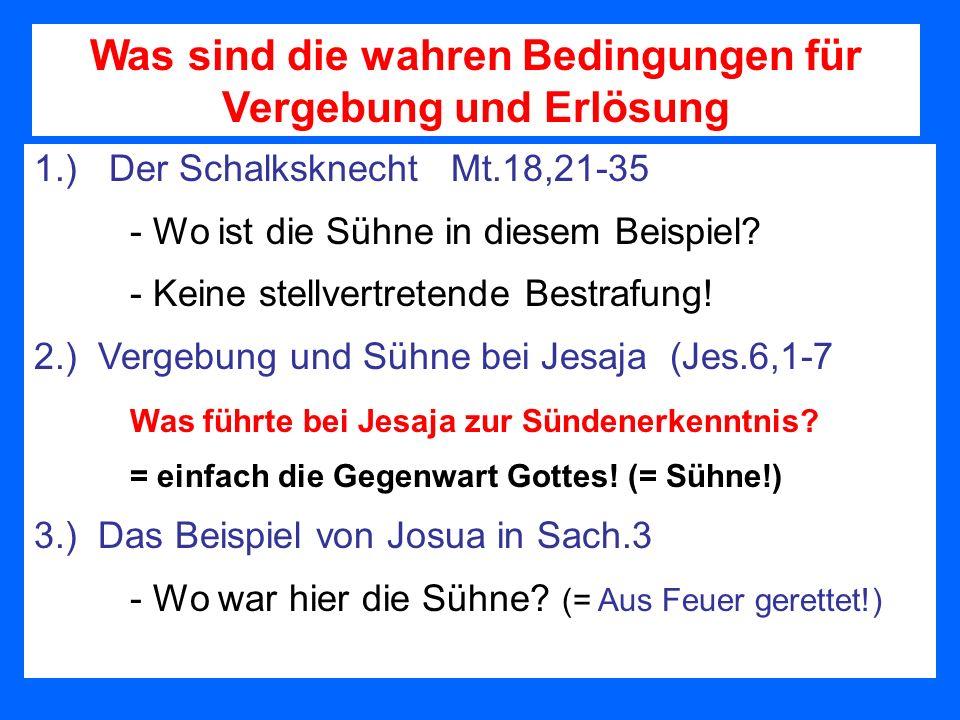 1.) Der Schalksknecht Mt.18,21-35 - Wo ist die Sühne in diesem Beispiel? - Keine stellvertretende Bestrafung! 2.) Vergebung und Sühne bei Jesaja (Jes.