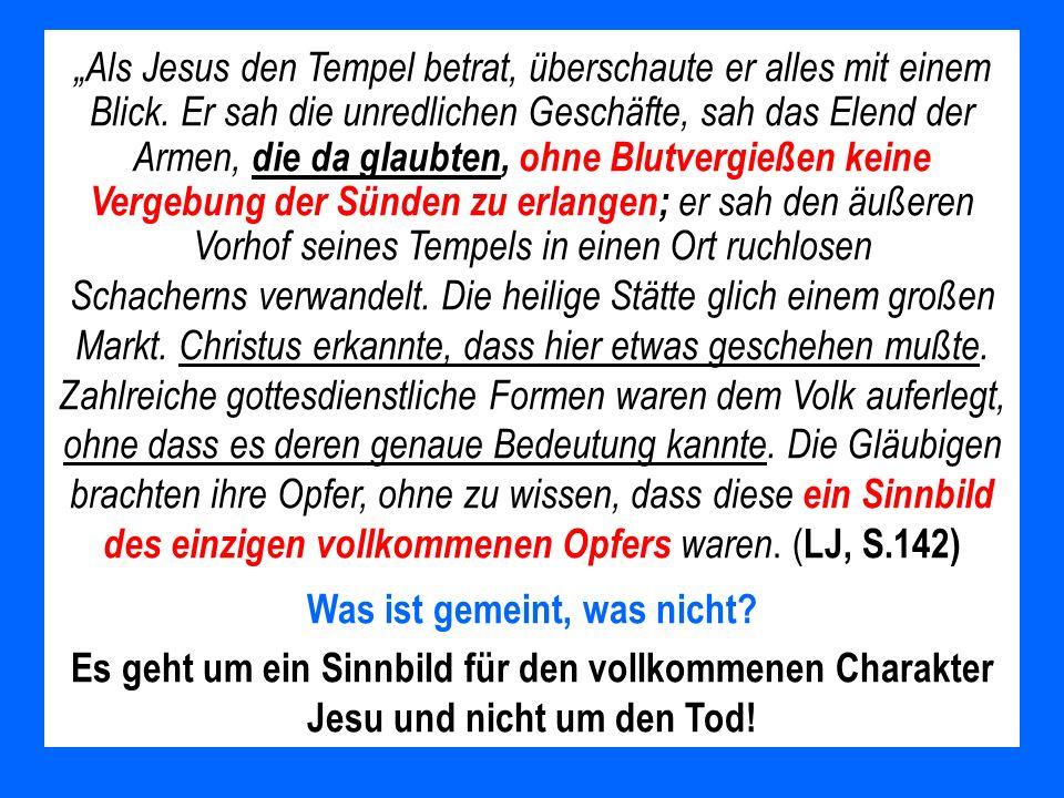 Als Jesus den Tempel betrat, überschaute er alles mit einem Blick. Er sah die unredlichen Geschäfte, sah das Elend der Armen, die da glaubten, ohne Bl