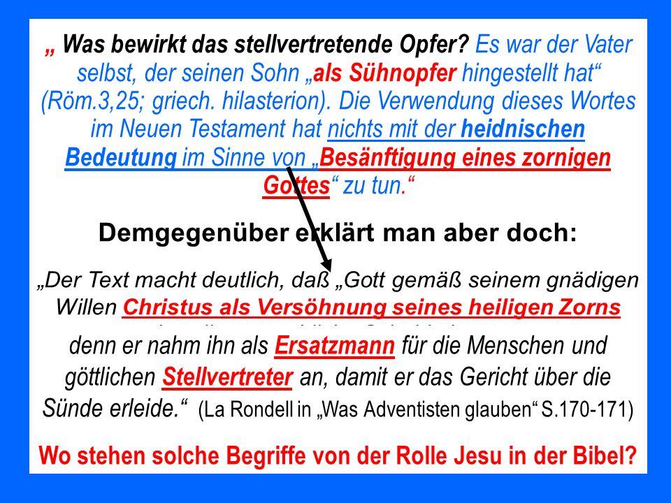 Was bewirkt das stellvertretende Opfer? Es war der Vater selbst, der seinen Sohn als Sühnopfer hingestellt hat (Röm.3,25; griech. hilasterion). Die Ve