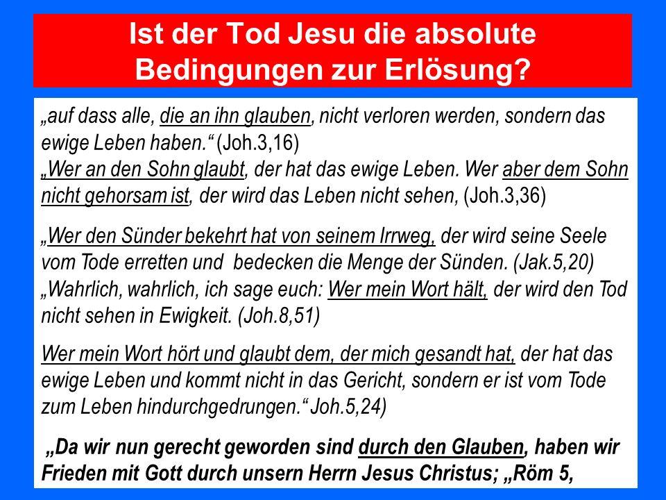 Ist der Tod Jesu die absolute Bedingungen zur Erlösung? auf dass alle, die an ihn glauben, nicht verloren werden, sondern das ewige Leben haben. (Joh.
