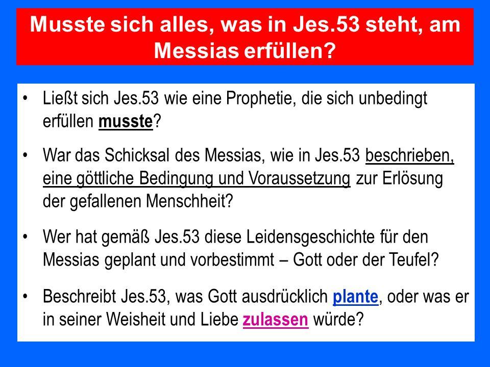 Musste sich alles, was in Jes.53 steht, am Messias erfüllen? Ließt sich Jes.53 wie eine Prophetie, die sich unbedingt erfüllen musste ? War das Schick
