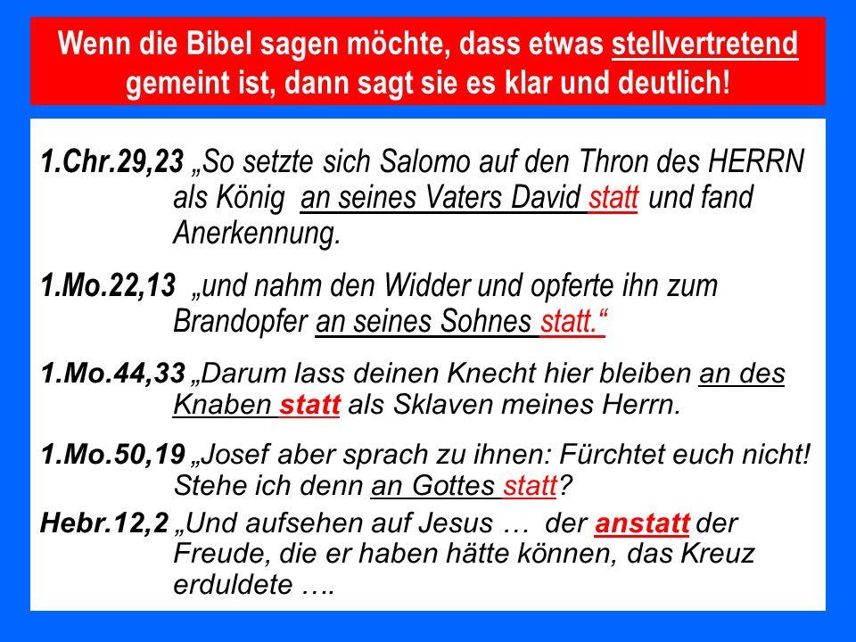 1.Chr.29,23 So setzte sich Salomo auf den Thron des HERRN als König an seines Vaters David statt und fand Anerkennung. 1.Mo.22,13 und nahm den Widder