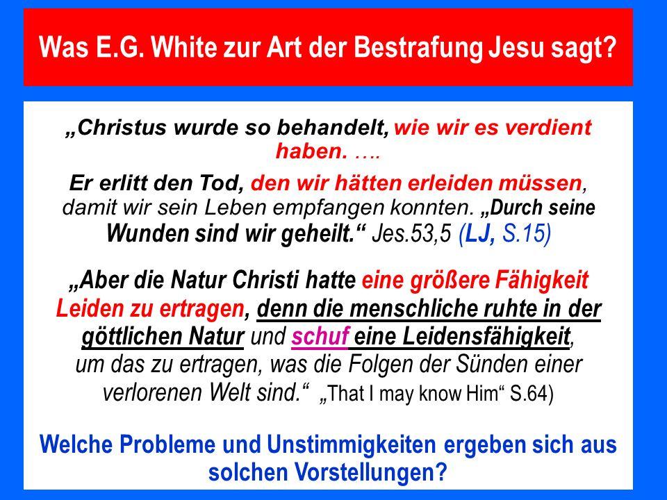 Was E.G. White zur Art der Bestrafung Jesu sagt? Christus wurde so behandelt, wie wir es verdient haben. …. Er erlitt den Tod, den wir hätten erleiden