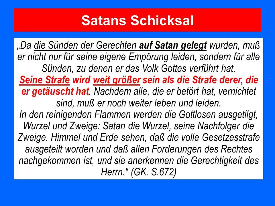 Satans Schicksal Da die Sünden der Gerechten auf Satan gelegt wurden, muß er nicht nur für seine eigene Empörung leiden, sondern für alle Sünden, zu d