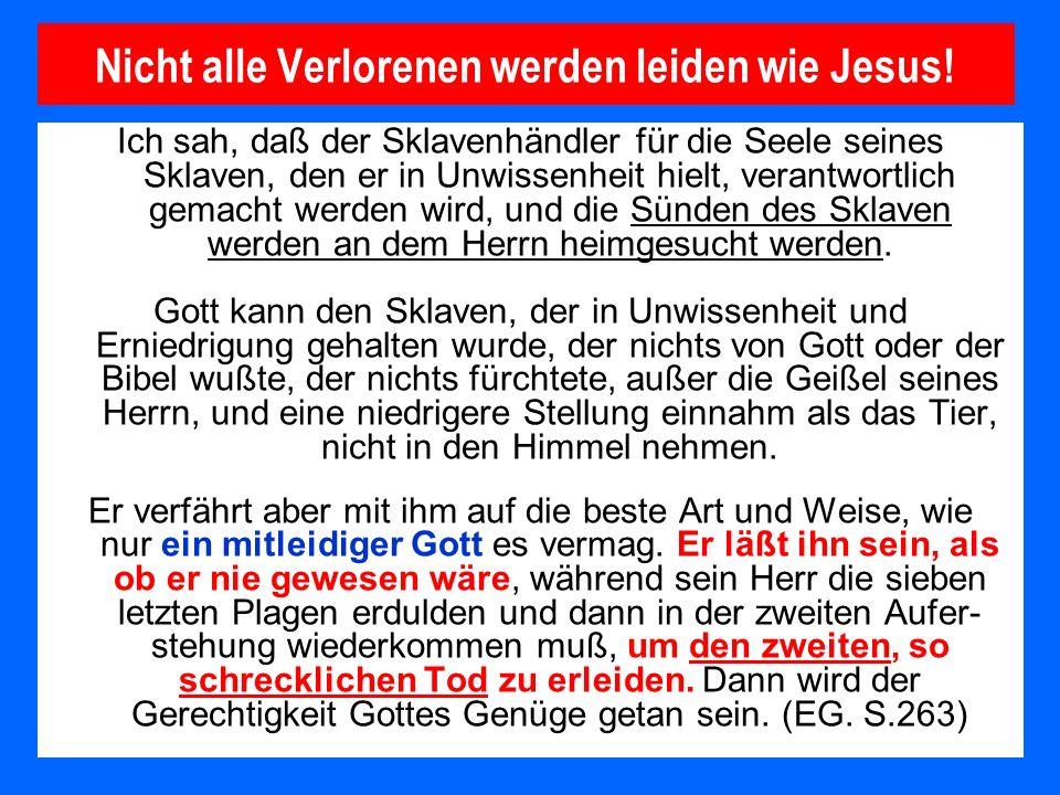 Nicht alle Verlorenen werden leiden wie Jesus! Ich sah, daß der Sklavenhändler für die Seele seines Sklaven, den er in Unwissenheit hielt, verantwortl