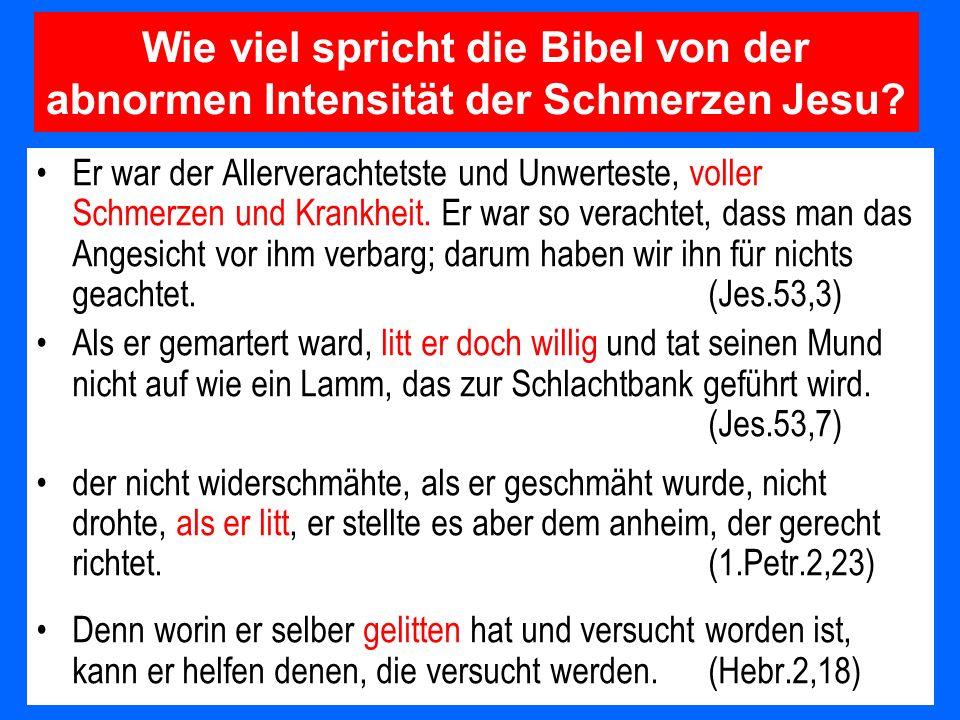 Wie viel spricht die Bibel von der abnormen Intensität der Schmerzen Jesu? Er war der Allerverachtetste und Unwerteste, voller Schmerzen und Krankheit