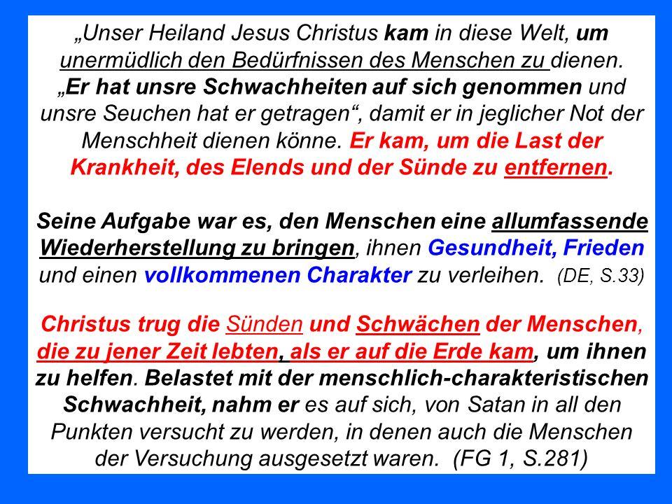 Unser Heiland Jesus Christus kam in diese Welt, um unermüdlich den Bedürfnissen des Menschen zu dienen.Er hat unsre Schwachheiten auf sich genommen un