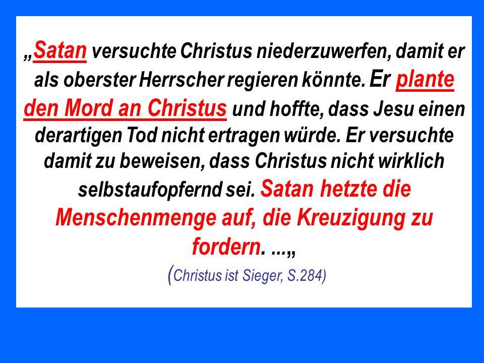 Satan versuchte Christus niederzuwerfen, damit er als oberster Herrscher regieren könnte. Er plante den Mord an Christus und hoffte, dass Jesu einen d