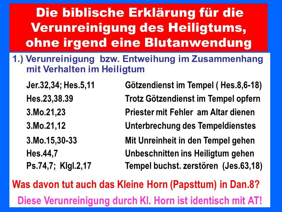 1.) Verunreinigung bzw. Entweihung im Zusammenhang mit Verhalten im Heiligtum Jer.32,34; Hes.5,11 Götzendienst im Tempel ( Hes.8,6-18) Hes.23,38.39Tro