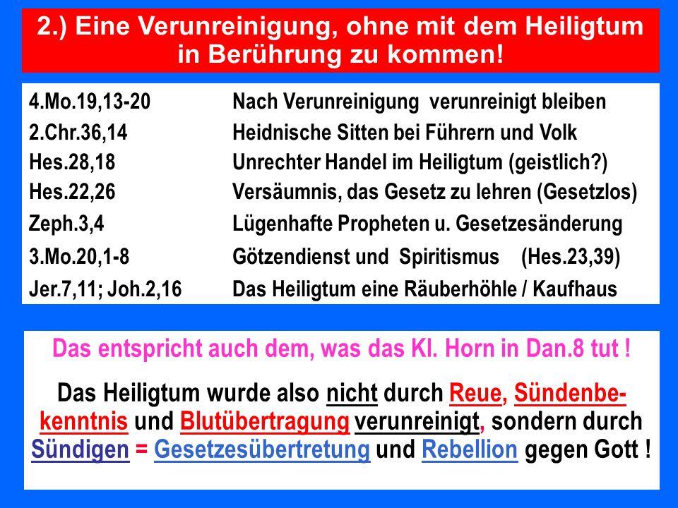 2.) Eine Verunreinigung, ohne mit dem Heiligtum in Berührung zu kommen! 4.Mo.19,13-20 Nach Verunreinigung verunreinigt bleiben 2.Chr.36,14Heidnische S