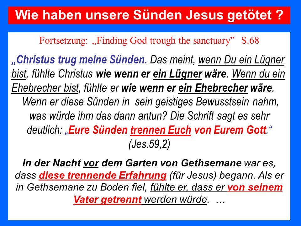 Fortsetzung: Finding God trough the sanctuary S.68 Christus trug meine Sünden. Das meint, wenn Du ein Lügner bist, fühlte Christus wie wenn er ein Lüg