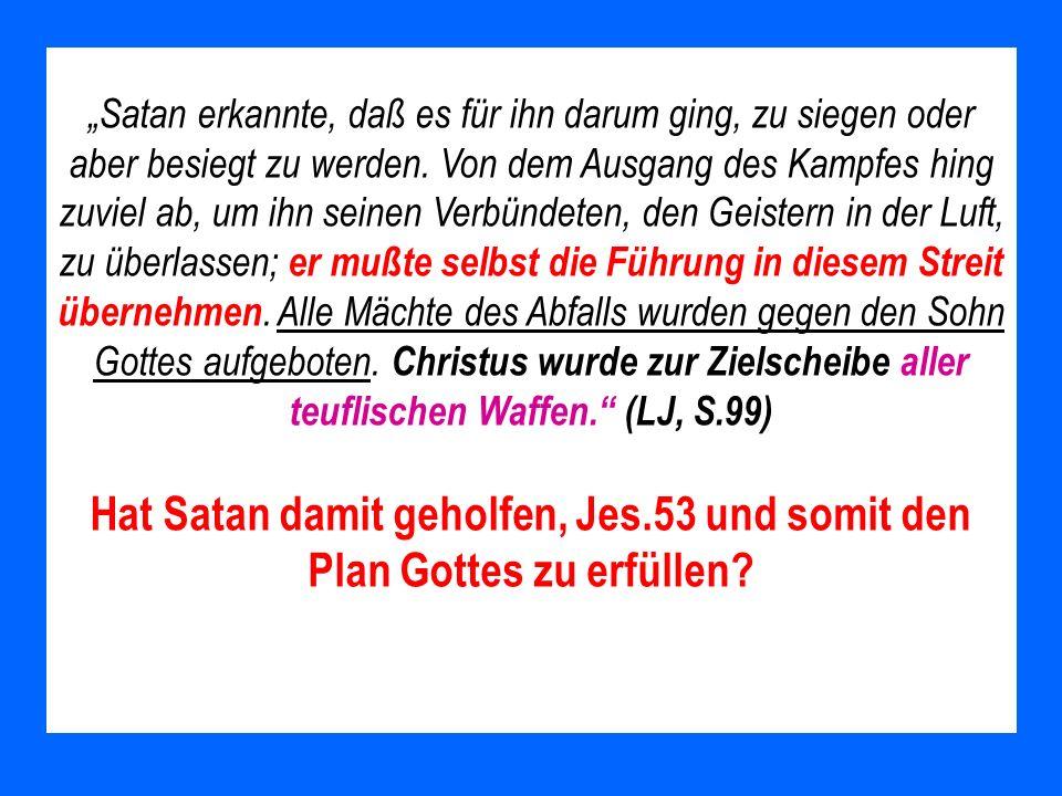 Satan erkannte, daß es für ihn darum ging, zu siegen oder aber besiegt zu werden. Von dem Ausgang des Kampfes hing zuviel ab, um ihn seinen Verbündete