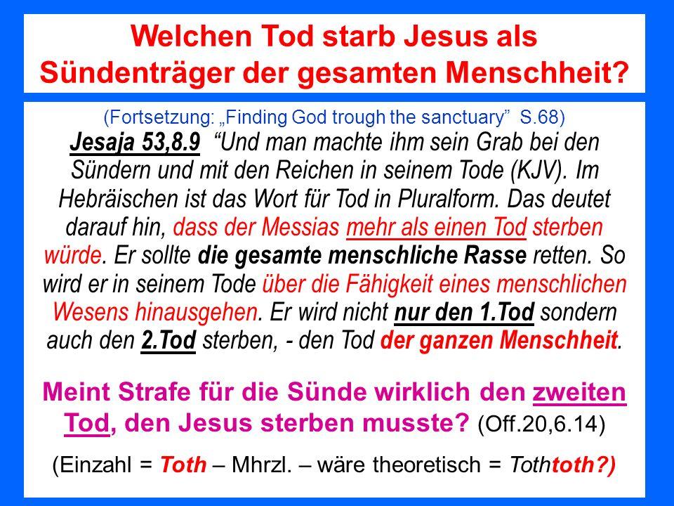(Fortsetzung: Finding God trough the sanctuary S.68) Jesaja 53,8.9 Und man machte ihm sein Grab bei den Sündern und mit den Reichen in seinem Tode (KJ