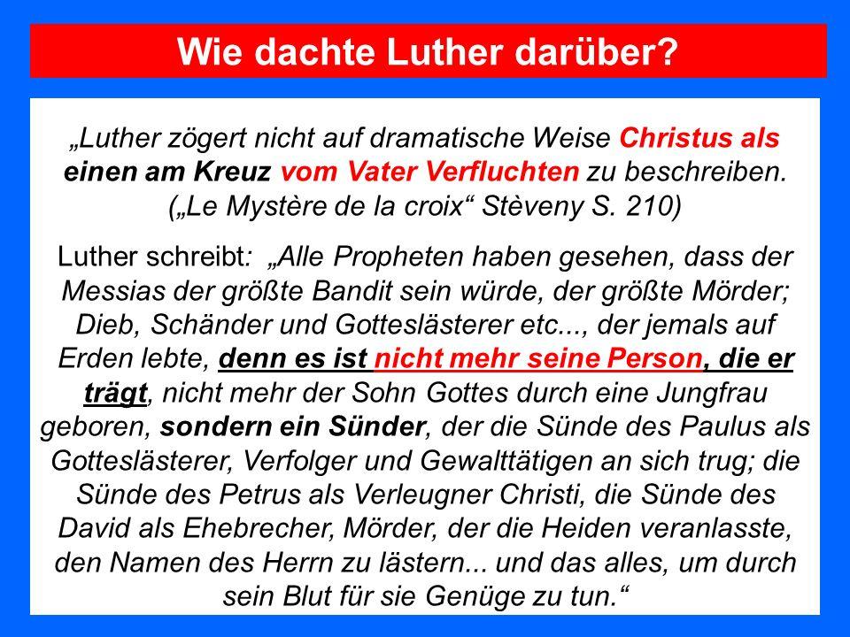 Luther zögert nicht auf dramatische Weise Christus als einen am Kreuz vom Vater Verfluchten zu beschreiben. (Le Mystère de la croix Stèveny S. 210) Lu