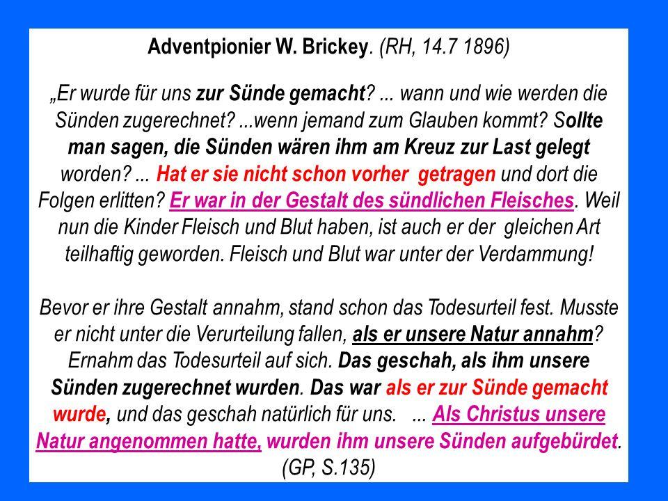 Adventpionier W. Brickey. (RH, 14.7 1896) Er wurde für uns zur Sünde gemacht ?... wann und wie werden die Sünden zugerechnet?...wenn jemand zum Glaube