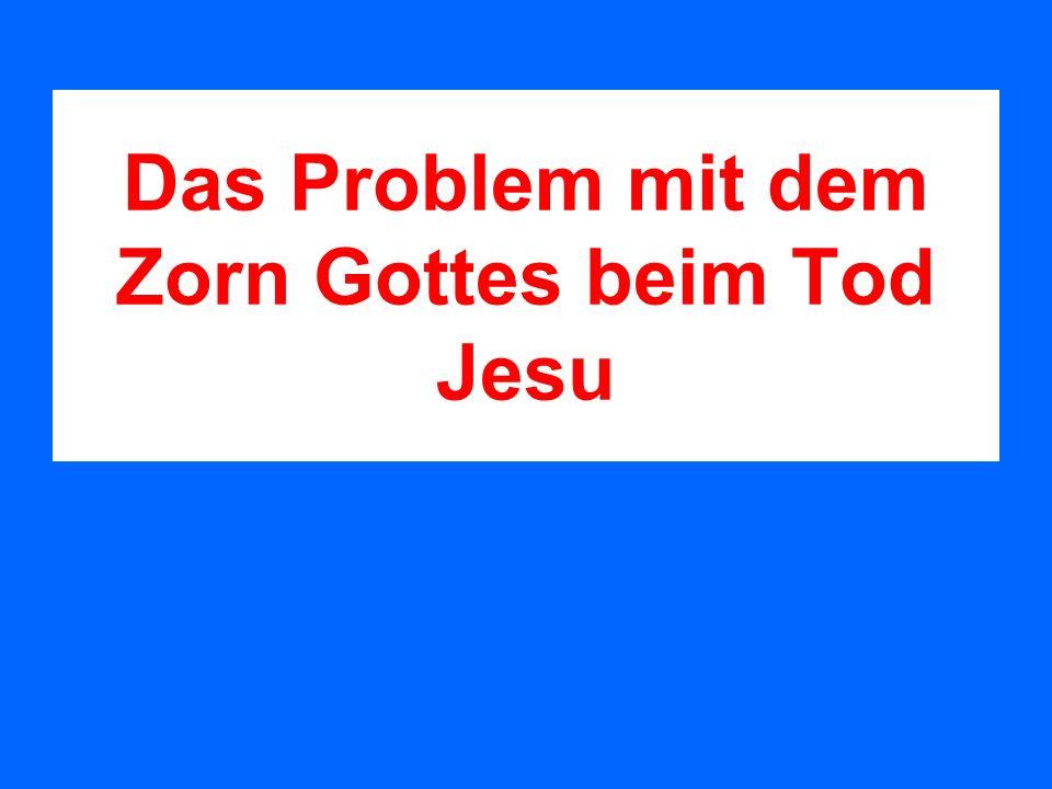Das Problem mit dem Zorn Gottes beim Tod Jesu
