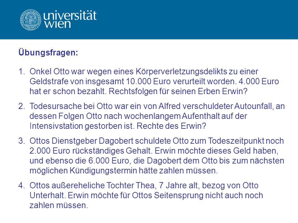 Übungsfragen: 1.Onkel Otto war wegen eines Körperverletzungsdelikts zu einer Geldstrafe von insgesamt 10.000 Euro verurteilt worden. 4.000 Euro hat er
