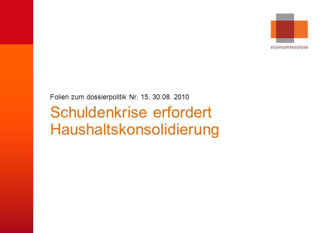 © economiesuisse Schuldenkrise erfordert Haushaltskonsolidierung Folien zum dossierpolitik Nr.