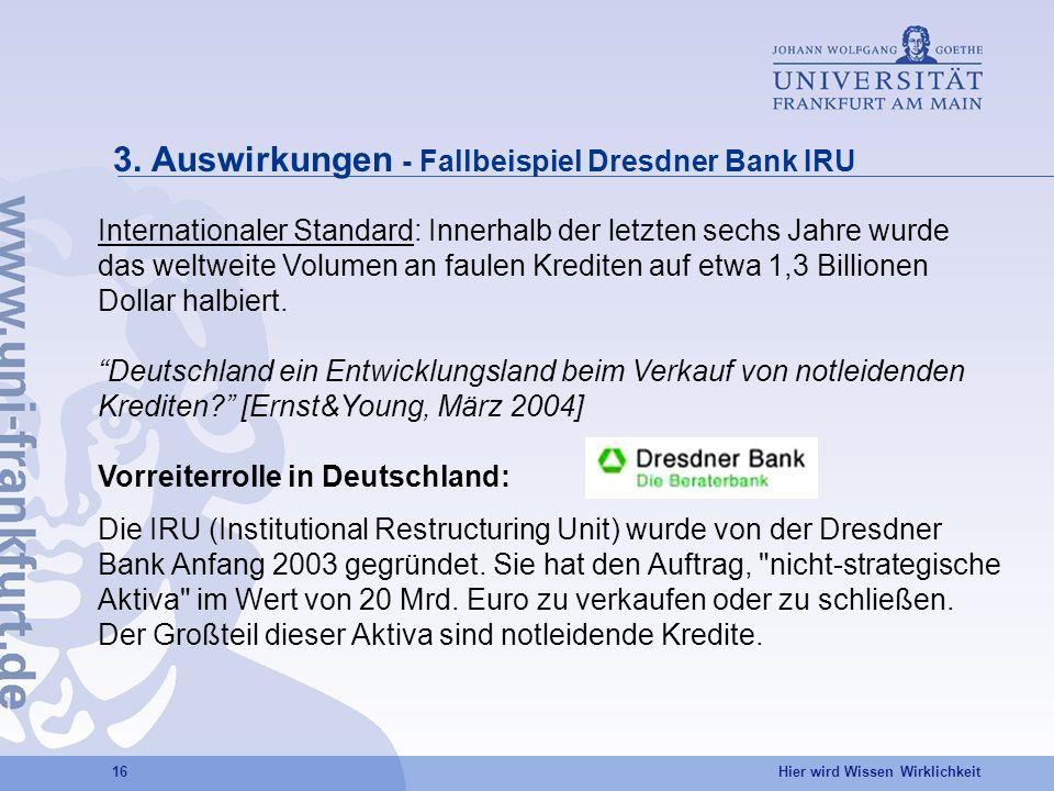 Hier wird Wissen Wirklichkeit 16 3. Auswirkungen - Fallbeispiel Dresdner Bank IRU Internationaler Standard: Innerhalb der letzten sechs Jahre wurde da