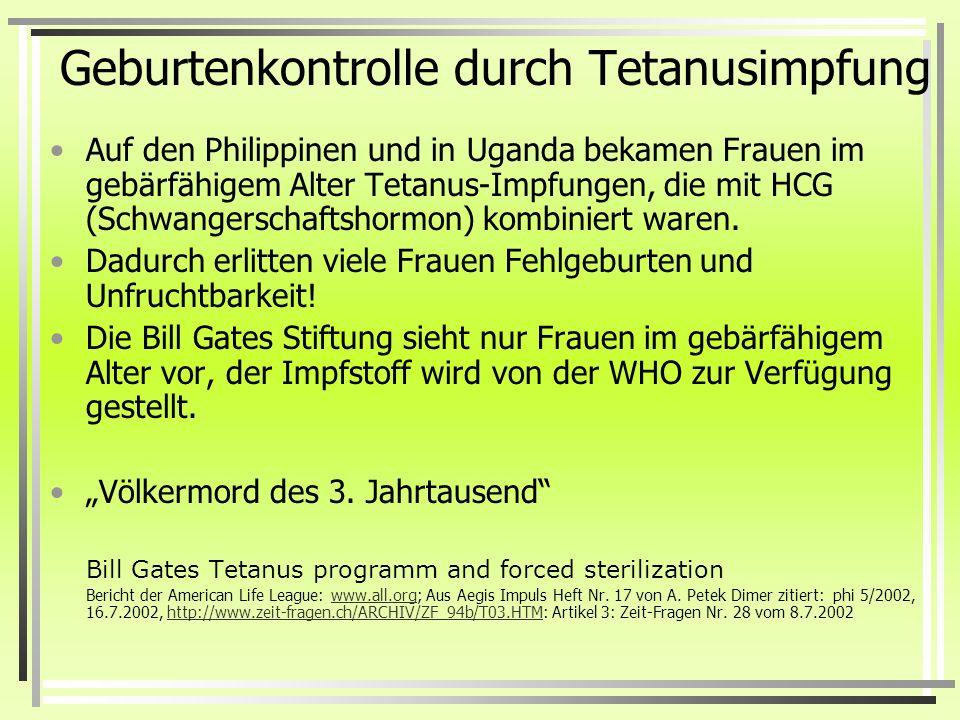 Geburtenkontrolle durch Tetanusimpfung Auf den Philippinen und in Uganda bekamen Frauen im gebärfähigem Alter Tetanus-Impfungen, die mit HCG (Schwangerschaftshormon) kombiniert waren.