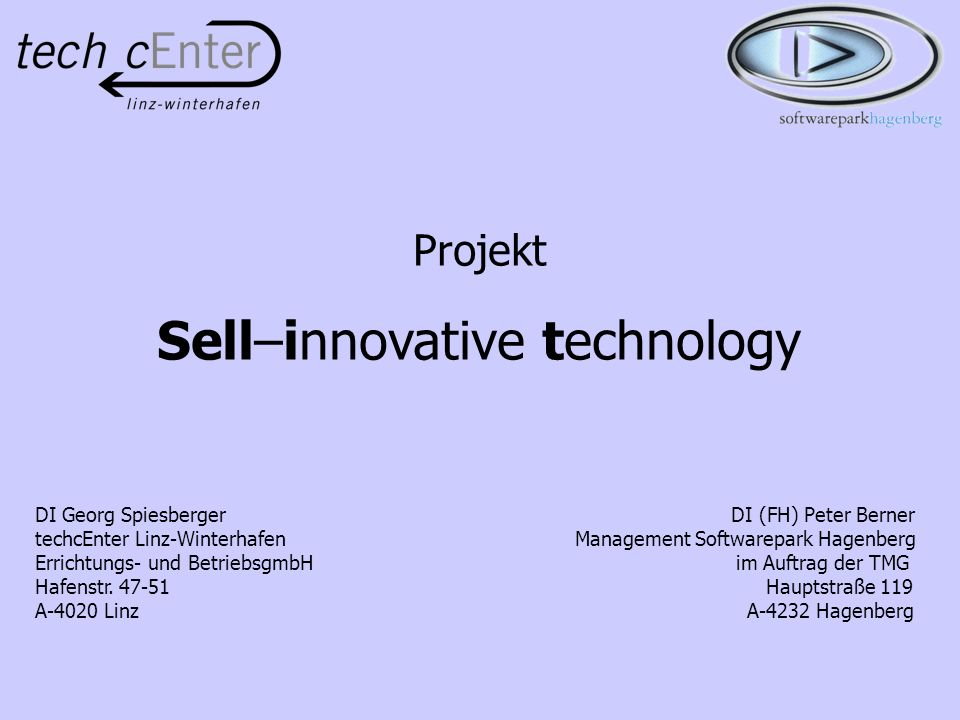 Projekt Sell–innovative technology DI Georg Spiesberger DI (FH) Peter Berner techcEnter Linz-Winterhafen Management Softwarepark Hagenberg Errichtungs- und BetriebsgmbH im Auftrag der TMG Hafenstr.