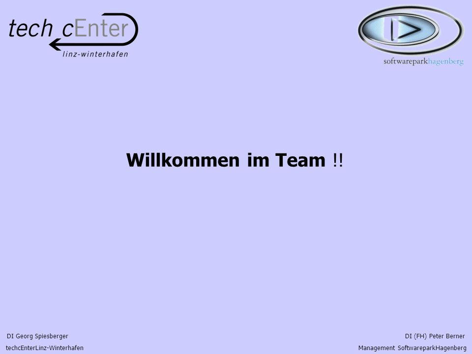 DI Georg Spiesberger DI (FH) Peter Berner techcEnterLinz-Winterhafen Management SoftwareparkHagenberg Willkommen im Team !!