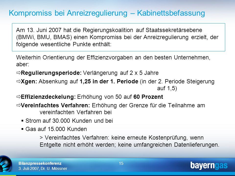 15 3. Juli 2007, Dr. U. Mössner Bilanzpressekonferenz Am 13. Juni 2007 hat die Regierungskoalition auf Staatssekretärsebene (BMWi, BMU, BMAS) einen Ko