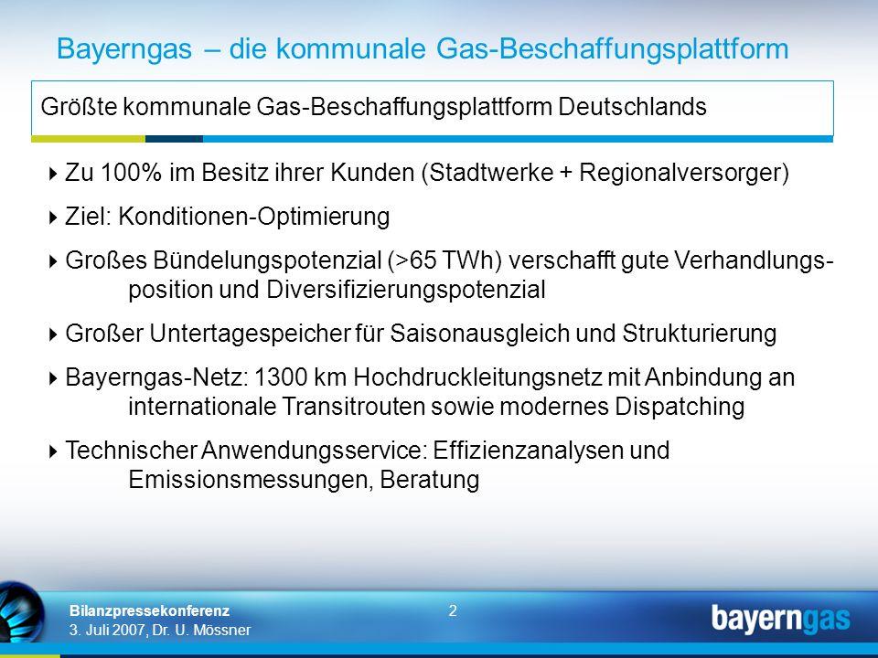2 3. Juli 2007, Dr. U. Mössner Bilanzpressekonferenz Bayerngas – die kommunale Gas-Beschaffungsplattform Größte kommunale Gas-Beschaffungsplattform De