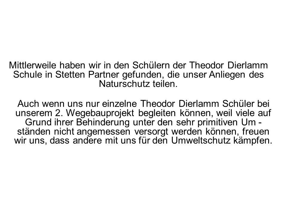 Mittlerweile haben wir in den Schülern der Theodor Dierlamm Schule in Stetten Partner gefunden, die unser Anliegen des Naturschutz teilen.