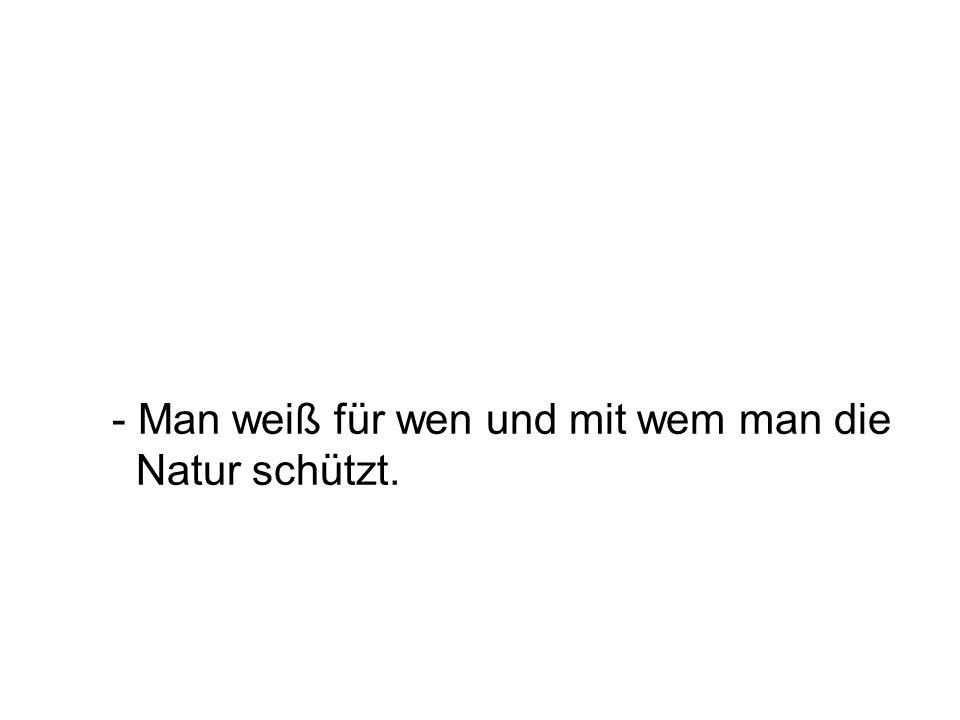 - Man weiß für wen und mit wem man die Natur schützt.