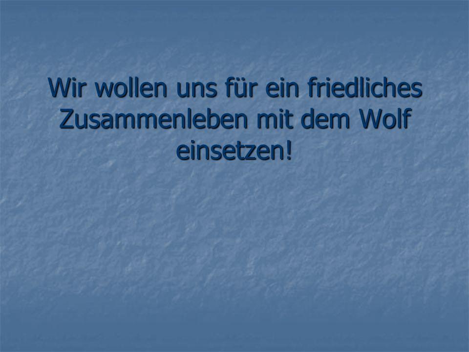 Wir wollen uns für ein friedliches Zusammenleben mit dem Wolf einsetzen!
