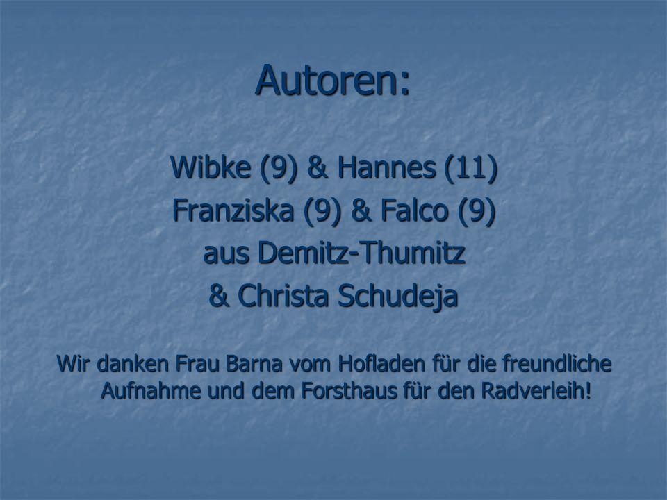 Autoren: Wibke (9) & Hannes (11) Franziska (9) & Falco (9) aus Demitz-Thumitz & Christa Schudeja Wir danken Frau Barna vom Hofladen für die freundlich