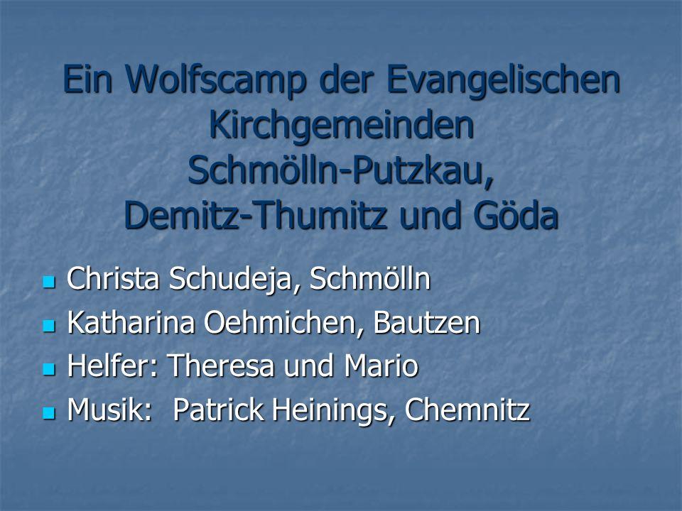 Ein Wolfscamp der Evangelischen Kirchgemeinden Schmölln-Putzkau, Demitz-Thumitz und Göda Christa Schudeja, Schmölln Christa Schudeja, Schmölln Kathari