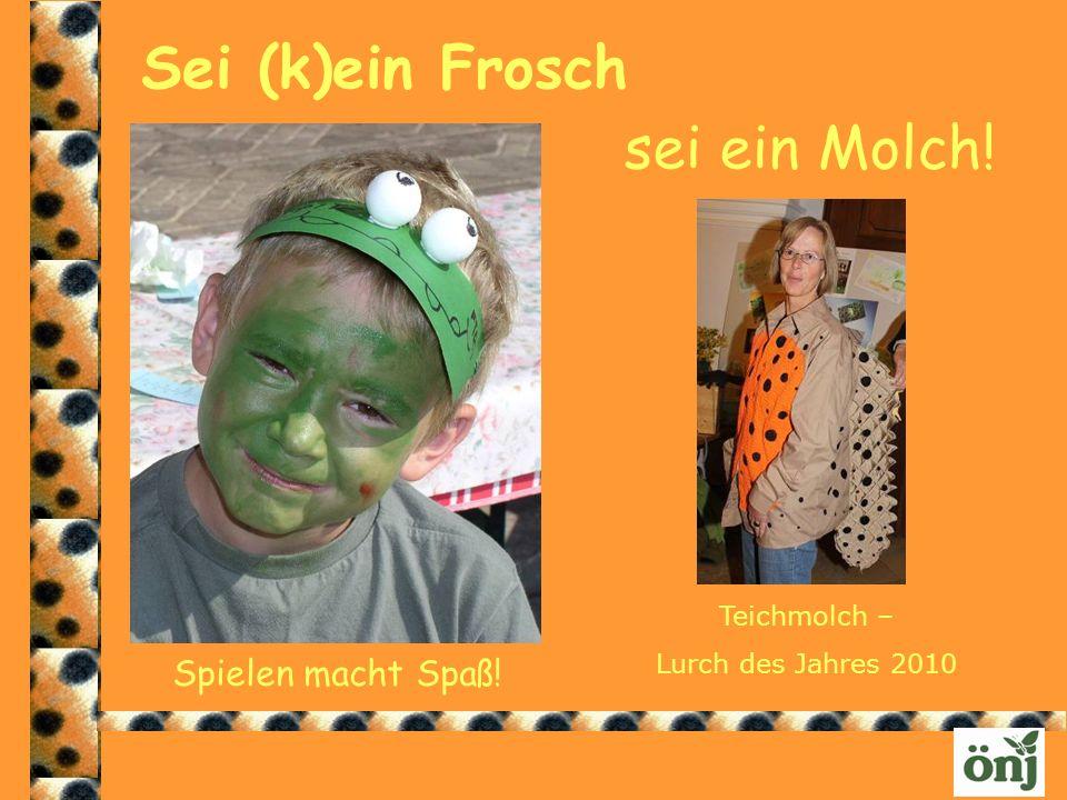 Sei (k)ein Frosch sei ein Molch! Spielen macht Spaß! Teichmolch – Lurch des Jahres 2010
