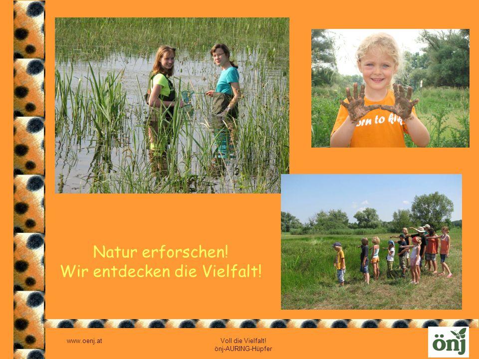 www.oenj.at Voll die Vielfalt! önj-AURING-Hüpfer Natur erforschen! Wir entdecken die Vielfalt!