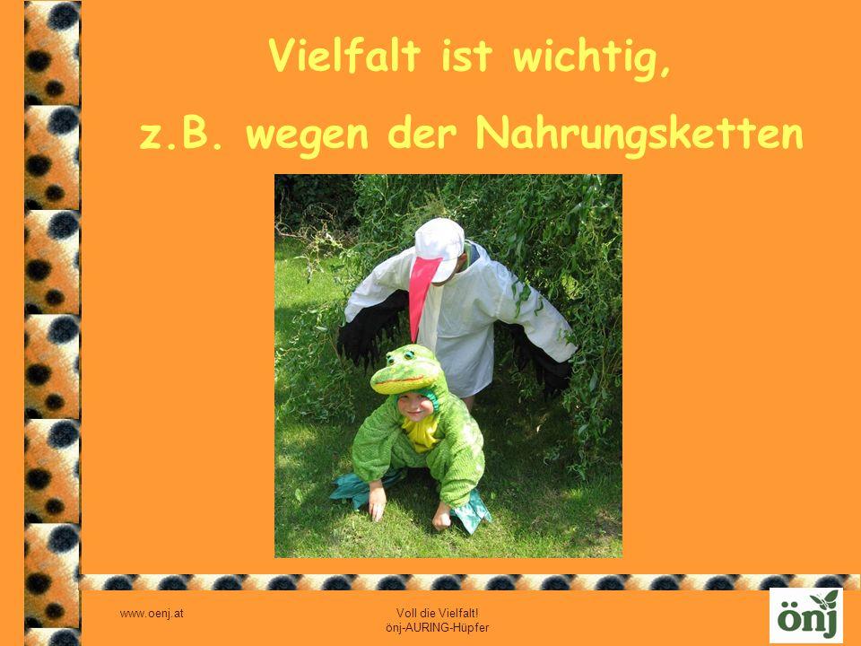 www.oenj.at Voll die Vielfalt! önj-AURING-Hüpfer Vielfalt ist wichtig, z.B. wegen der Nahrungsketten
