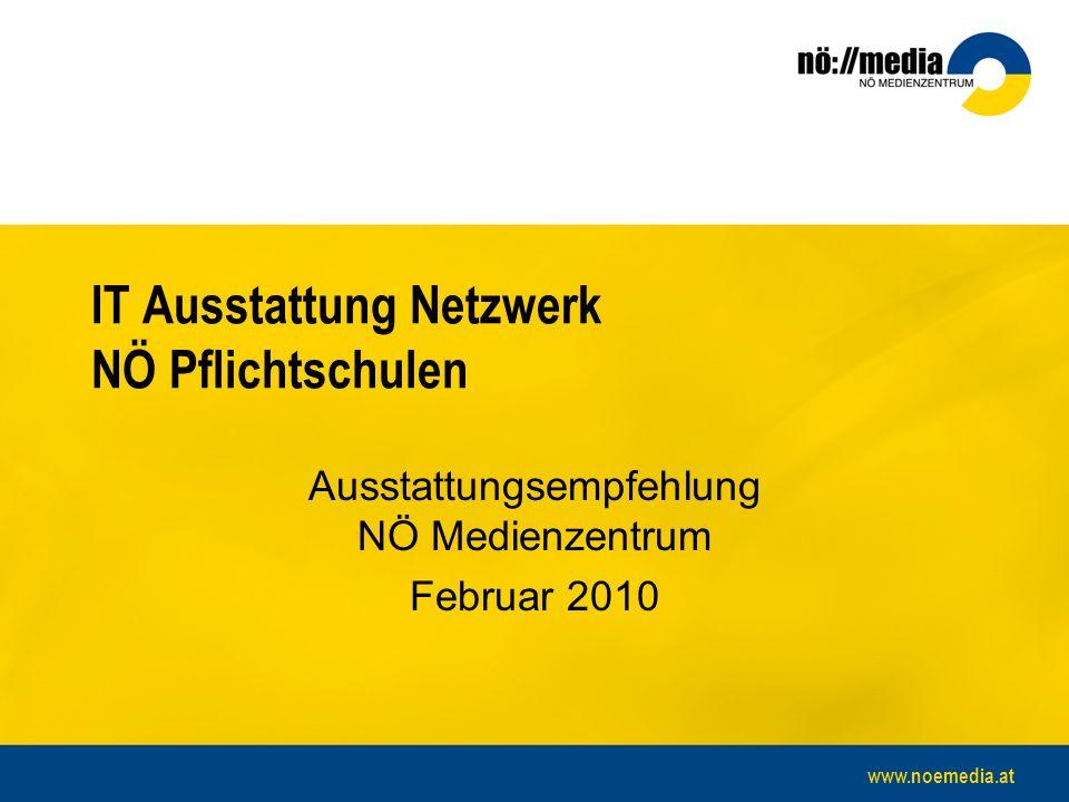 www.noemedia.at IT Ausstattung Netzwerk NÖ Pflichtschulen Ausstattungsempfehlung NÖ Medienzentrum Februar 2010