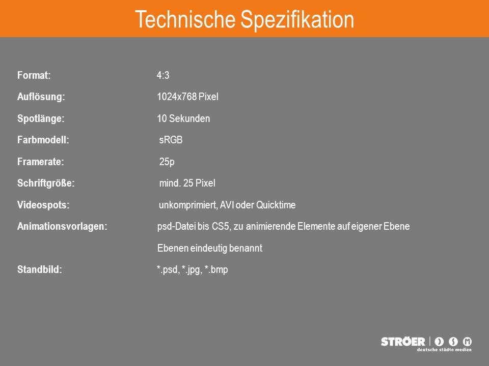 Format: 4:3 Auflösung: 1024x768 Pixel Spotlänge: 10 Sekunden Farbmodell: sRGB Framerate: 25p Schriftgröße: mind.
