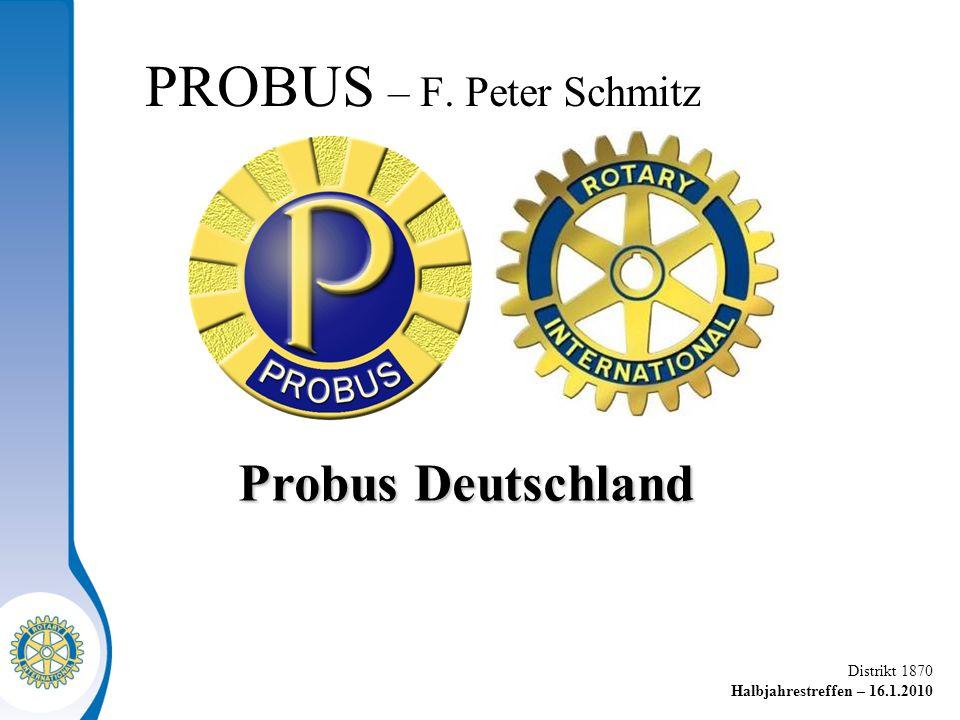 Distrikt 1870 Halbjahrestreffen – 16.1.2010 PROBUS – F. Peter Schmitz Probus Deutschland Probus Deutschland