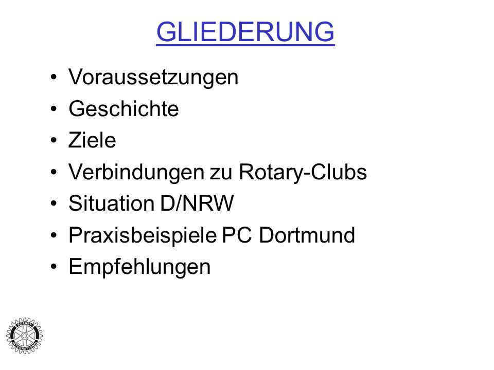 GLIEDERUNG Voraussetzungen Geschichte Ziele Verbindungen zu Rotary-Clubs Situation D/NRW Praxisbeispiele PC Dortmund Empfehlungen