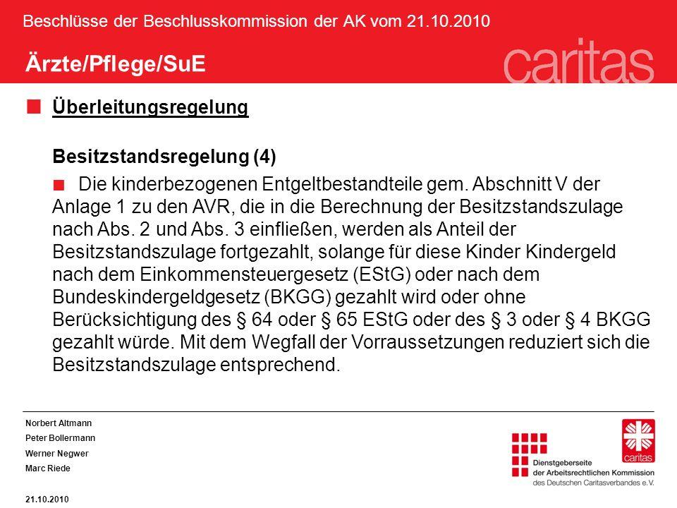 Beschlüsse der Beschlusskommission der AK vom 21.10.2010 Ärzte/Pflege/SuE Überleitungsregelung Besitzstandsregelung (4) Die kinderbezogenen Entgeltbestandteile gem.